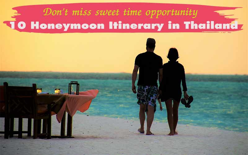 10 choices of Thailand honeymoon itinerary 7 days , 5 days , 2 weeks , all inclusive