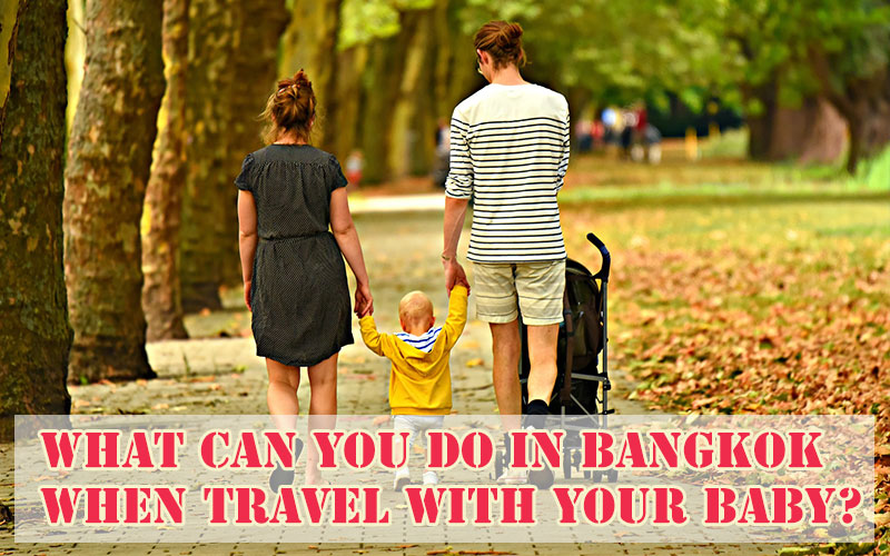 What can you do in Bangkok when travel with your baby?