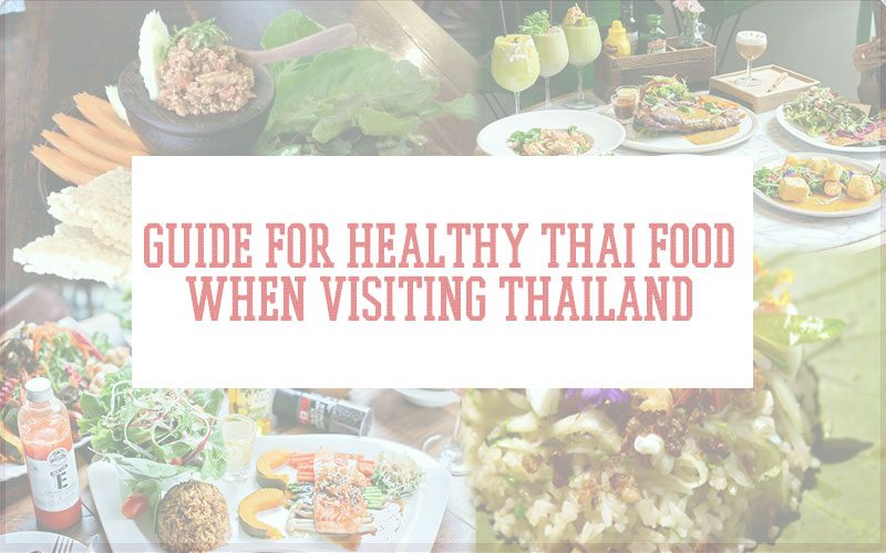 Guide for Healthy Thai food when visiting Thailand