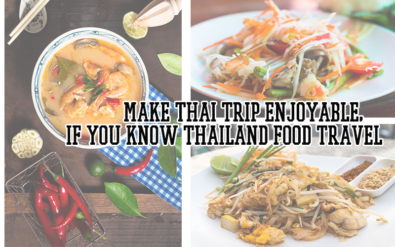 Make Thai Trip enjoyable, if you know Thailand food travel