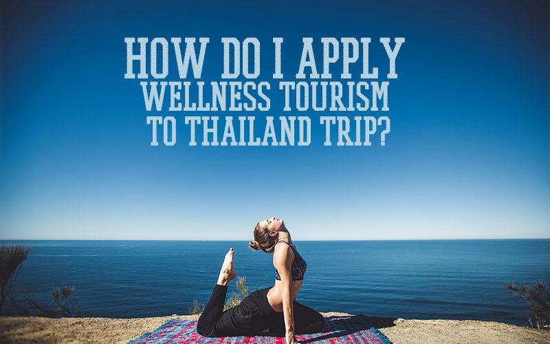 How do I apply wellness tourism to Thailand trip?